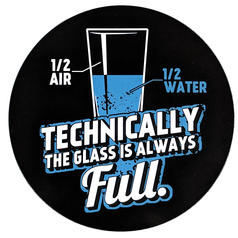 Technically the glass is always full Sticker