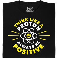 Think Like a Proton - Always be Positive T-Shirt