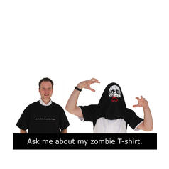 Ask me about my zombie T-Shirt